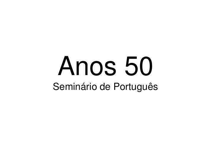 Anos 50<br />Seminário de Português<br />