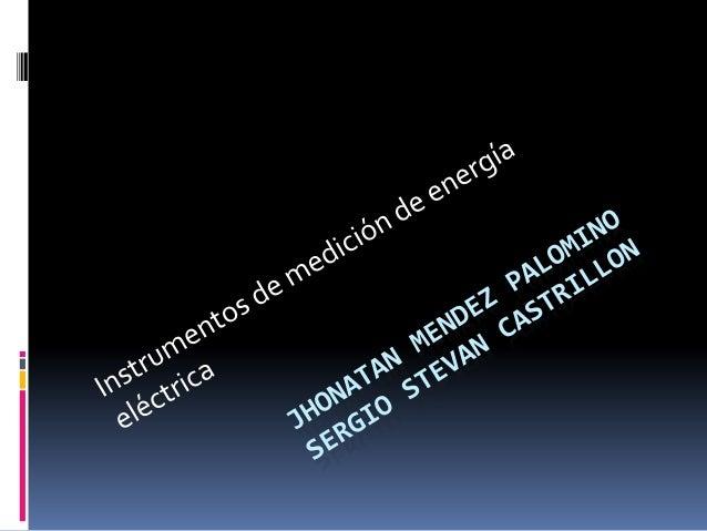 instrumentos de medición energía eléctrica  La importancia de los instrumentos eléctricos de medición es incalculable , y...