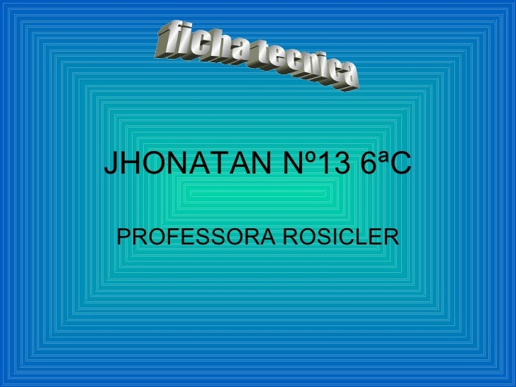 JHONATAN Nº13 6ªC PROFESSORA ROSICLER ficha tecnica