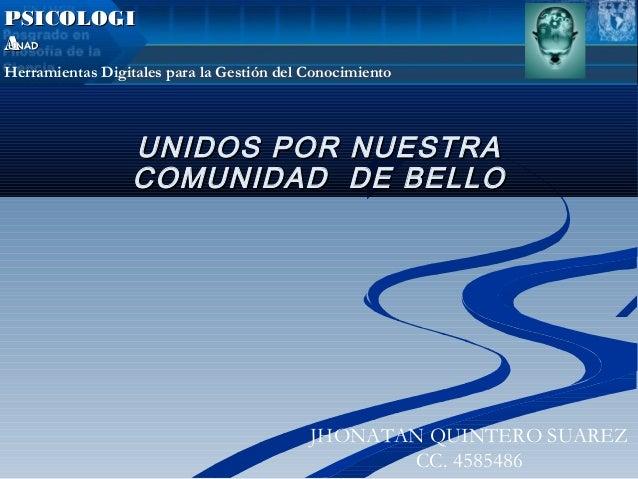 UNIDOS POR NUESTRAUNIDOS POR NUESTRA COMUNIDAD DE BELLOCOMUNIDAD DE BELLO PSICOLOGIPSICOLOGI AAUNADUNAD Herramientas Digit...