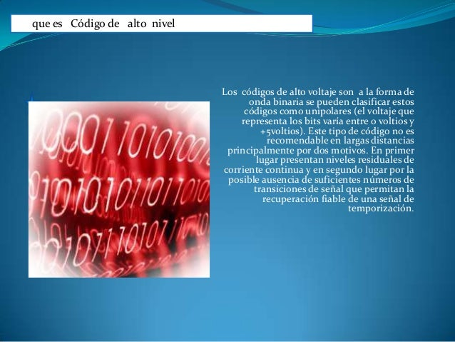 que es Código de alto nivel Los códigos de alto voltaje son a la forma de onda binaria se pueden clasificar estos códigos ...