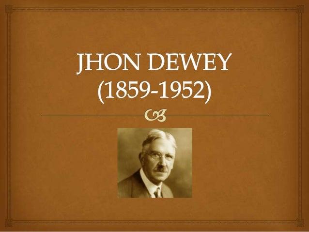 Biografía:                    John Dewey fue el filósofo norteamericano más  importante de la primera mitad del siglo XX...