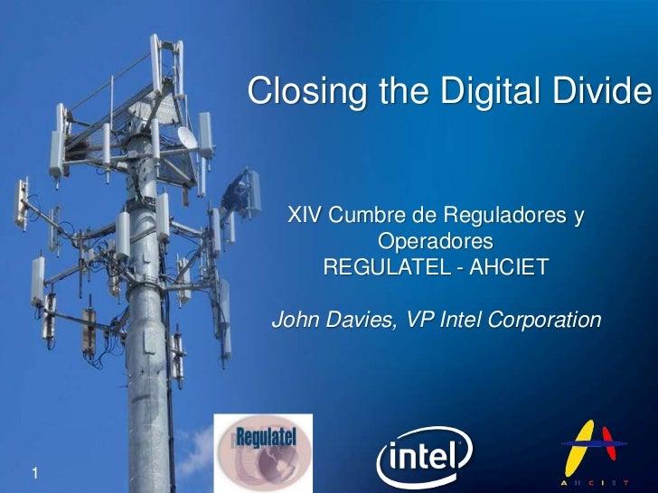 XIV Cumbre de Reguladores y Operadores<br />REGULATEL - AHCIET<br />John Davies, VP Intel Corporation<br />1<br />Closingt...