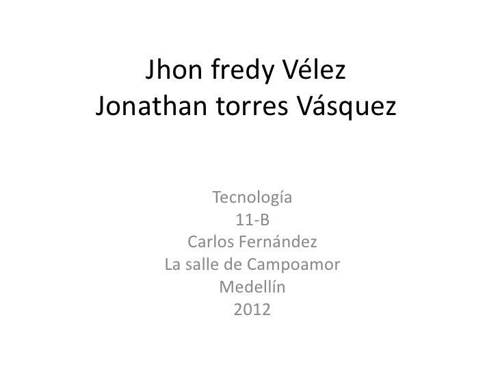 Jhon fredy VélezJonathan torres Vásquez            Tecnología               11-B        Carlos Fernández     La salle de C...