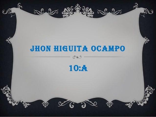 JHON HIGUITA OCAMPO 10:A