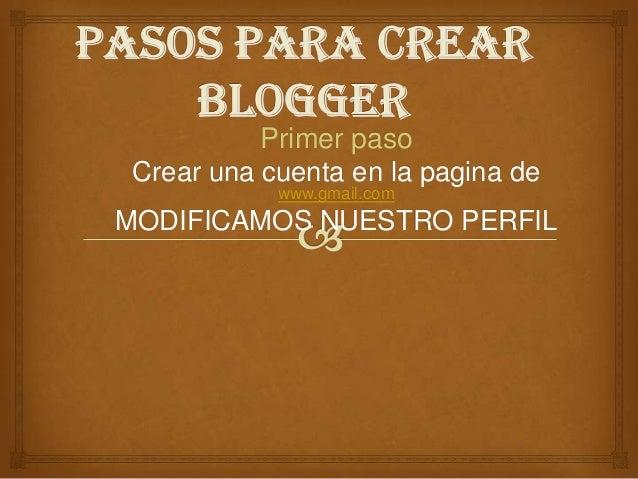 Primer paso Crear una cuenta en la pagina de www.gmail.com MODIFICAMOS NUESTRO PERFIL
