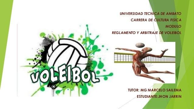 UNIVERSIDAD TECNICA DE AMBATO CARRERA DE CULTURA FISICA MODULO REGLAMENTO Y ARBITRAJE DE VOLEIBOL TUTOR: MG MARCELO SAILEM...
