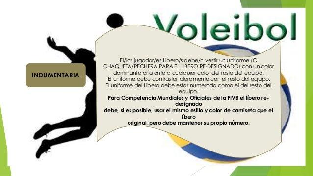  . El/los jugador/es Líbero/s debe/n vestir un uniforme (O CHAQUETA/PECHERA PARA EL LIBERO RE-DESIGNADO) con un color dom...