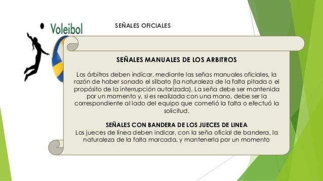 SEÑALES OFICIALES SEÑALES MANUALES DE LOS ARBITROS Los árbitros deben indicar, mediante las señas manuales oficiales, la r...