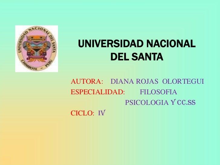 UNIVERSIDAD NACIONAL       DEL SANTAAUTORA: DIANA ROJAS OLORTEGUIESPECIALIDAD:    FILOSOFIA             PSICOLOGIA Y CC.SS...