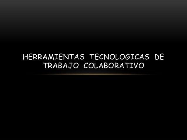 HERRAMIENTAS TECNOLOGICAS DE TRABAJO COLABORATIVO