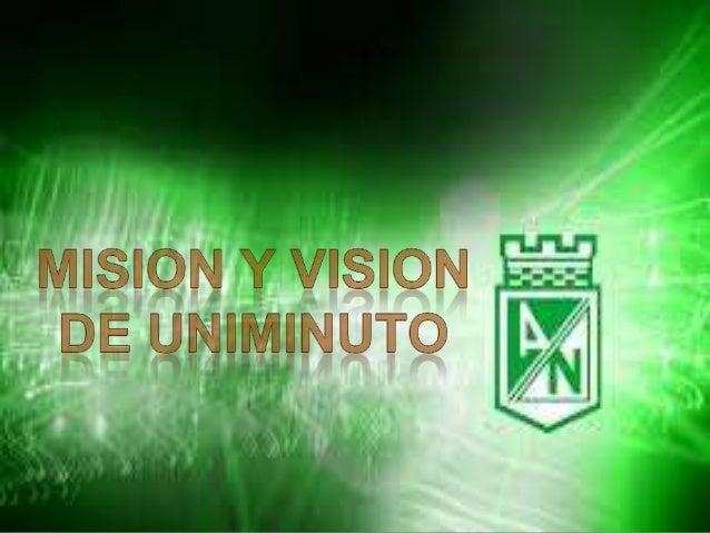 MISION DE UNIMINUTOEl Sistema Universitario UNIMINUTO inspirado    en el Evangelio, la espiritualidad Eudista y la    Obra...