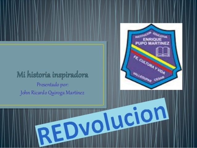 Presentado por: John Ricardo Quiroga Martínez