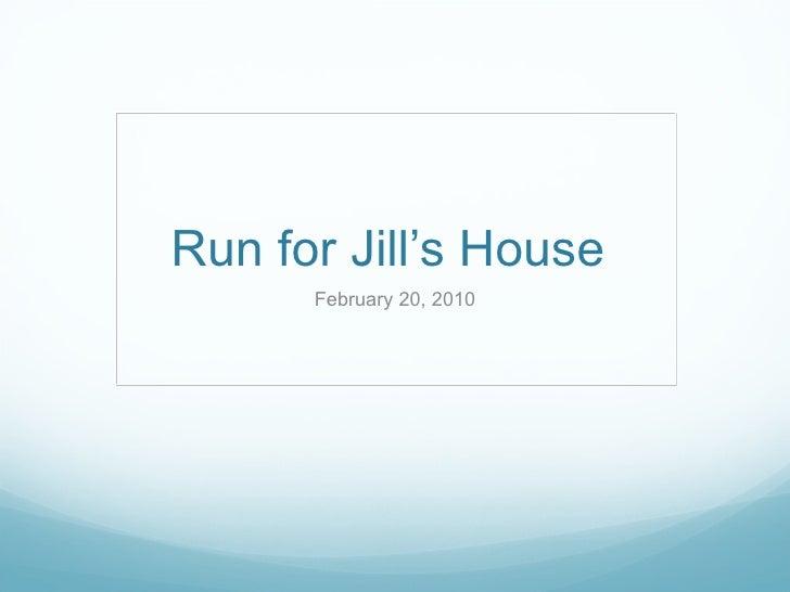 Run for Jill's House  February 20, 2010