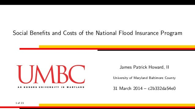 Social Benefits and Costs of the National Flood Insurance Program James Patrick Howard, II University of Maryland Baltimore...