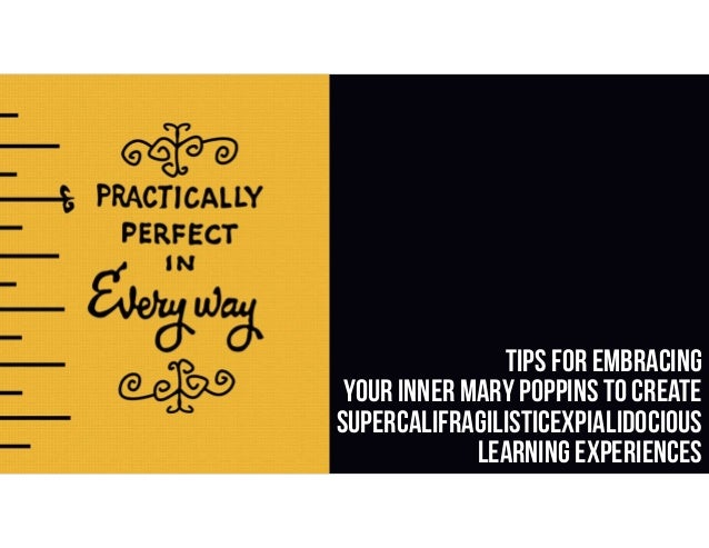 Tips for Embracing Your Inner Mary Poppins To Create Supercalifragilisticexpialidocious Learning Experiences