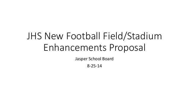 JHS New Football Field/Stadium  Enhancements Proposal  Jasper School Board  8-25-14