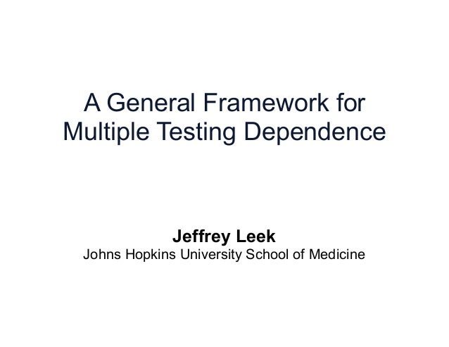 A General Framework for Multiple Testing Dependence Jeffrey Leek Johns Hopkins University School of Medicine
