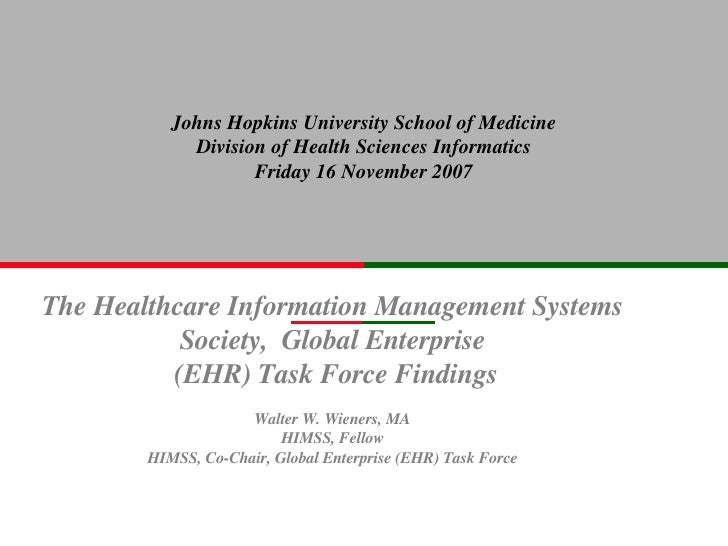 The Healthcare Information Management Systems Society,  Global Enterprise (EHR) Task Force Findings Walter W. Wieners, MA ...