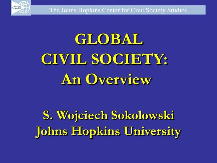 The Johns Hopkins Center for Civil Society Studies        GLOBAL CIVIL SOCIETY:   An Overview   S. Wojciech Sokolowski Joh...