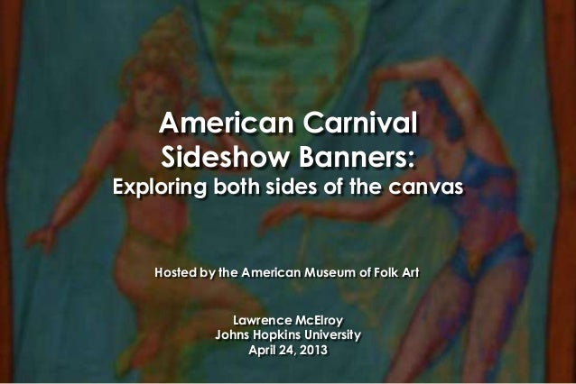American CarnivalSideshow Banners:Exploring both sides of the canvasLawrence McElroyJohns Hopkins UniversityApril 24, 2013...