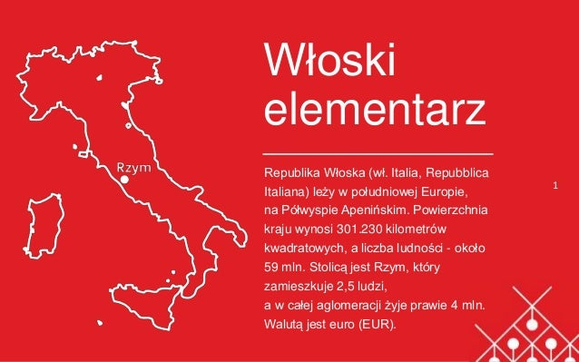 Włoski elementarz Republika Włoska (wł. Italia, Repubblica Italiana) leży w południowej Europie, na Półwyspie Apenińskim. ...