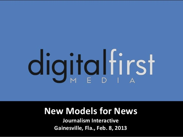 New Models for News     Journalism Interactive  Gainesville, Fla., Feb. 8, 2013