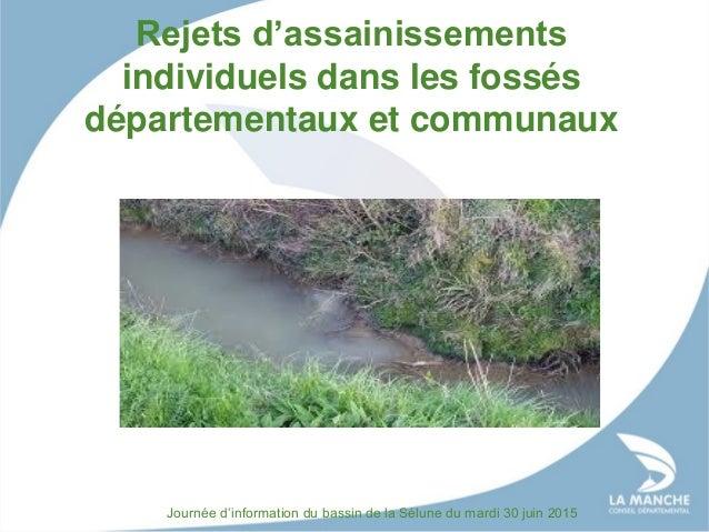 Rejets d'assainissements individuels dans les fossés départementaux et communaux Journée d'information du bassin de la Sél...