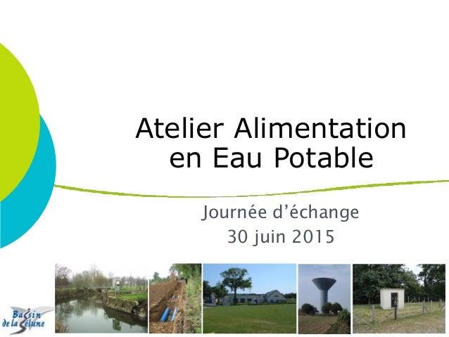 Atelier Alimentation en Eau Potable Journée d'échange 30 juin 2015