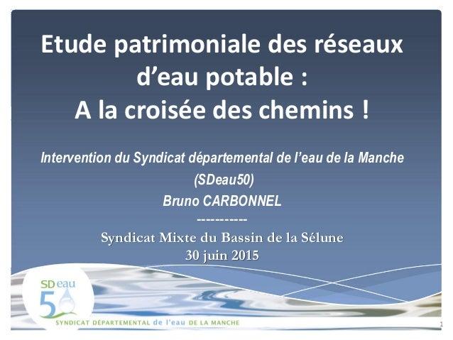 Etude patrimoniale des réseaux d'eau potable : A la croisée des chemins ! Intervention du Syndicat départemental de l'eau ...