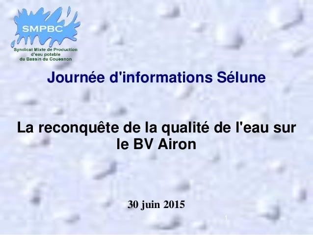Journée d'informations Sélune La reconquête de la qualité de l'eau sur le BV Airon 30 juin 2015 1