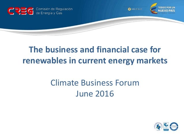 The business and financial case for renewables in current energy markets Climate Business Forum June 2016