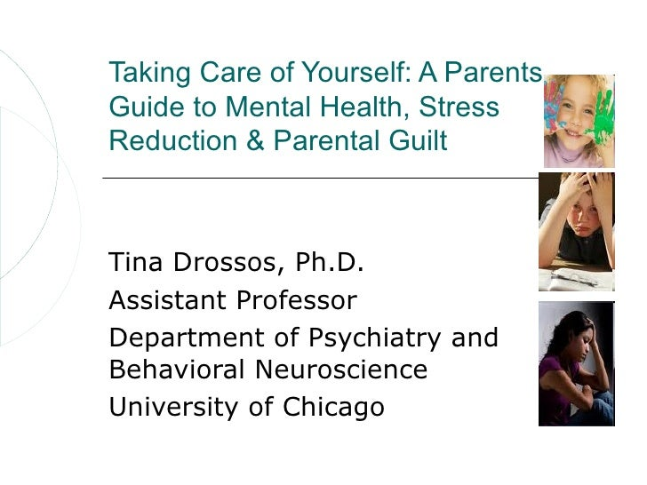 Taking Care of Yourself: A ParentsGuide to Mental Health, StressReduction & Parental GuiltTina Drossos, Ph.D.Assistant Pro...