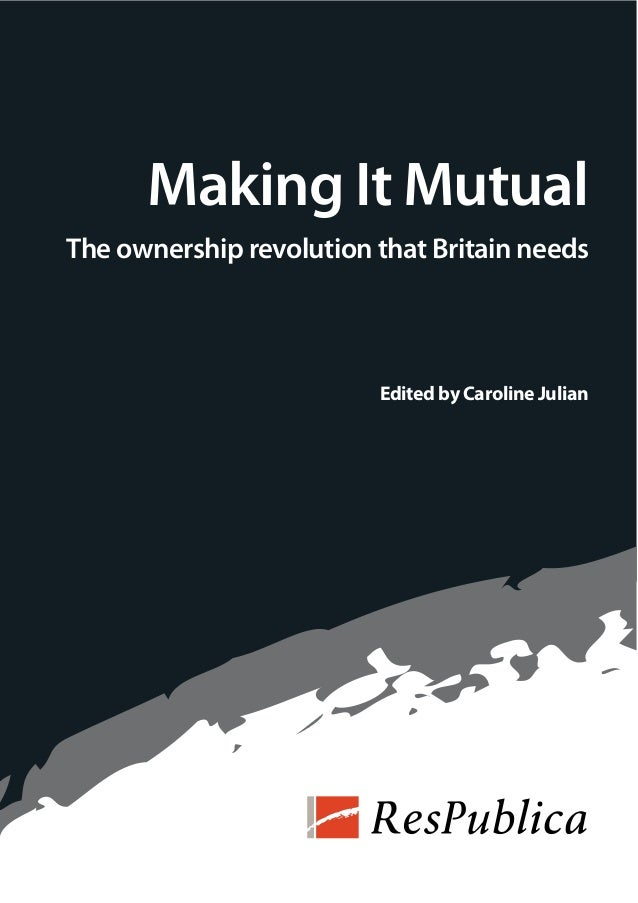 Making It MutualThe ownership revolution that Britain needs                         Edited by Caroline Julian