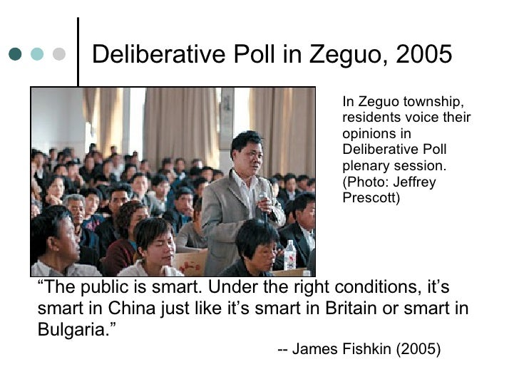 """Deliberative Poll in Zeguo, 2005 <ul><li>"""" The public is smart. Under the right conditions, it's smart in China just like ..."""