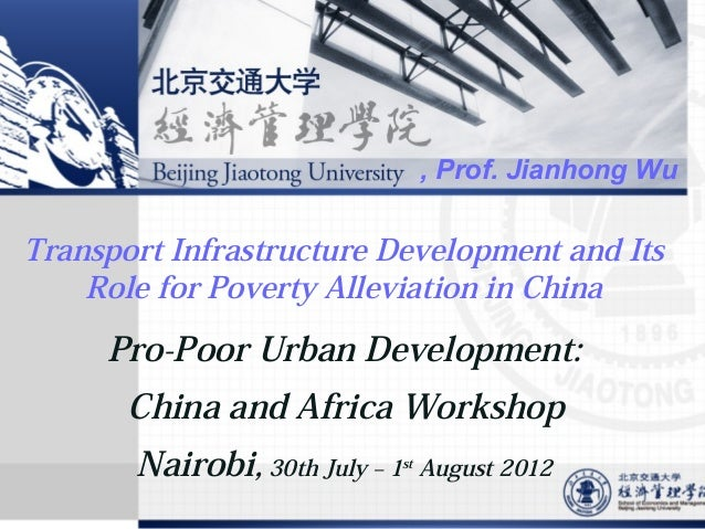 , Prof. Jianhong Wu  Transport Infrastructure Development and Its Role for Poverty Alleviation in China  Pro-Poor Urban De...