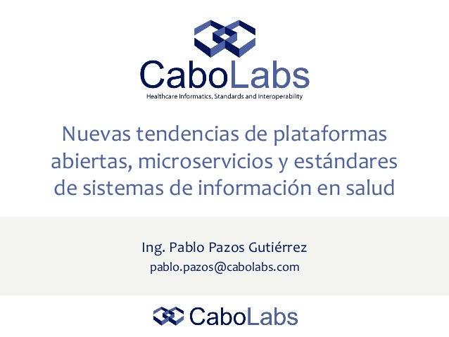 Nuevas tendencias de plataformas abiertas, microservicios y estándares de sistemas de información en salud Ing. Pablo Pazo...