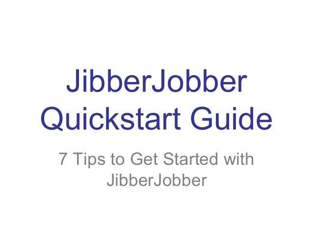 JibberJobberQuickstart Guide 7 Tips to Get Started with       JibberJobber
