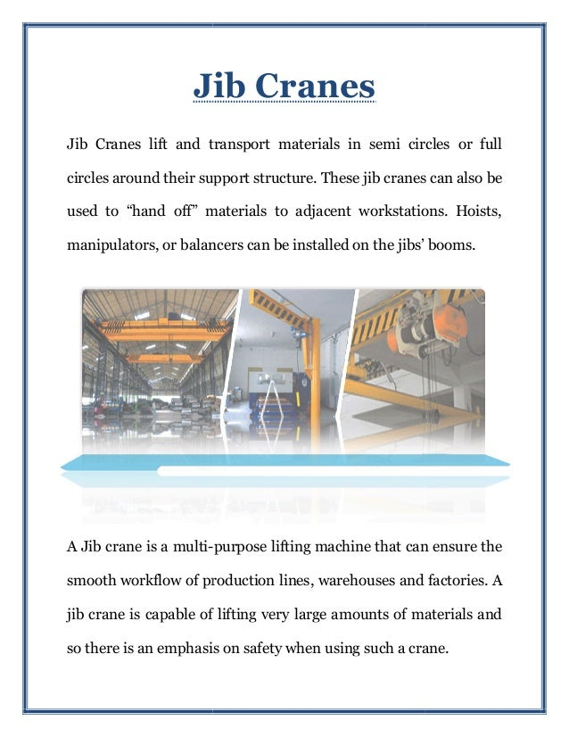 Jib Cranes Jib Cranes lift and transport materials in semi circles or full circles around their support structure. These j...