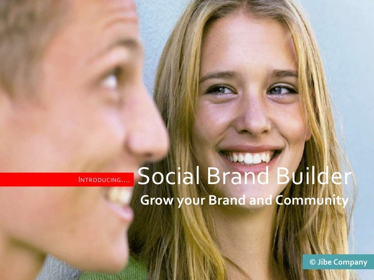 Social Brand BuilderGrowyour Brand and Community<br />Introducing….<br />Jibe Company<br />All rights reserved <br />