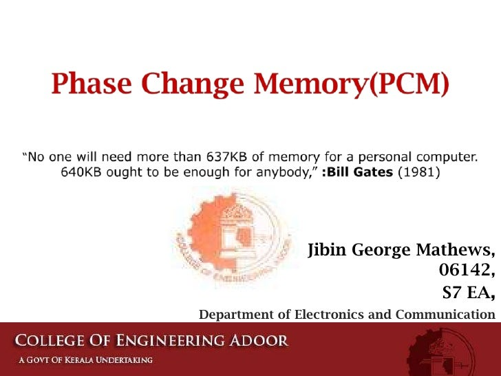 "Phase Change Memory(PCM)<br />""No one will need more than 637KB of memory for a personal computer. 640KB ought to be enoug..."