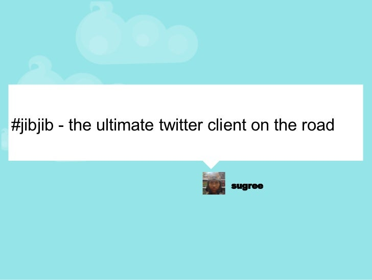 #jibjib - the ultimate twitter client on the road