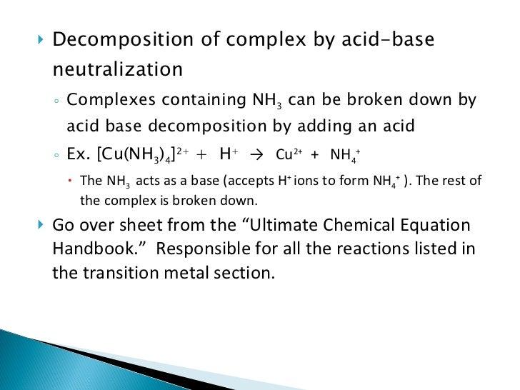 <ul><li>Decomposition of complex by acid-base neutralization </li></ul><ul><ul><li>Complexes containing NH 3  can be broke...