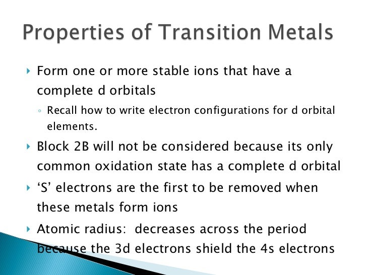 <ul><li>Form one or more stable ions that have a complete d orbitals </li></ul><ul><ul><li>Recall how to write electron co...