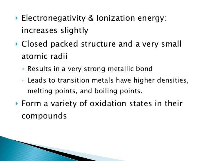 <ul><li>Electronegativity & Ionization energy: increases slightly </li></ul><ul><li>Closed packed structure and a very sma...