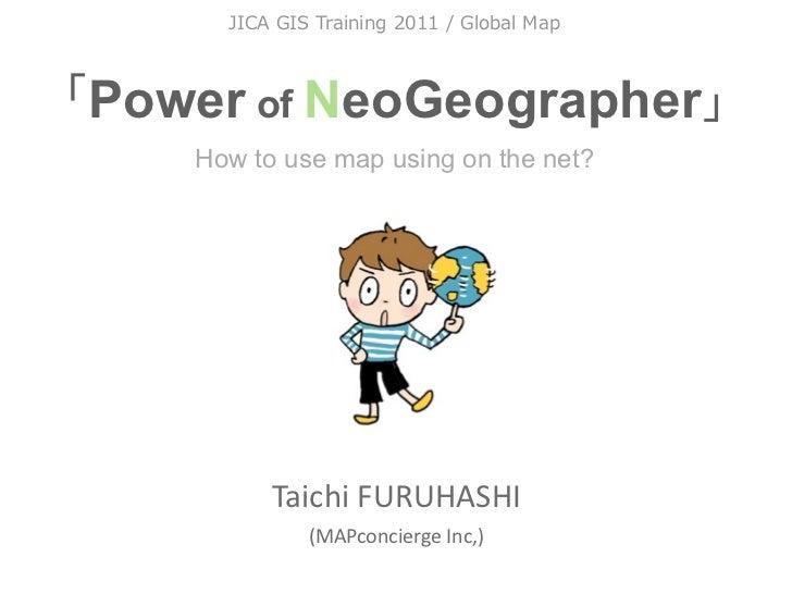 Power of NeoGeographer   How to use map using on the net?         TaichiFURUHASHI            (...