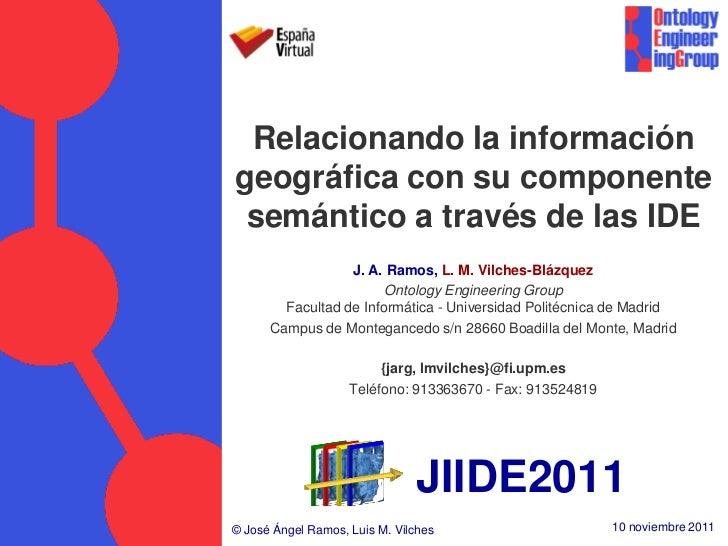 Relacionando la informacióngeográfica con su componente semántico a través de las IDE                  J. A. Ramos, L. M. ...