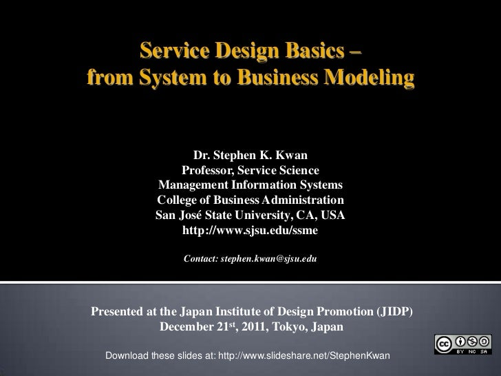 Service Design Basics –from System to Business Modeling                    Dr. Stephen K. Kwan                  Professor,...