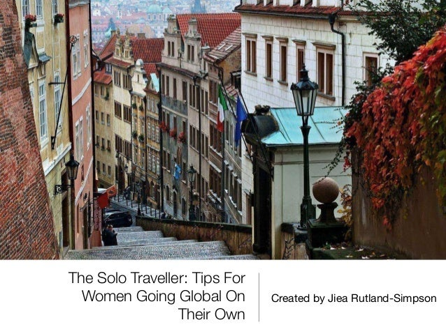 The Solo Traveller: Tips For Women Going Global On Their Own Created by Jiea Rutland-Simpson
