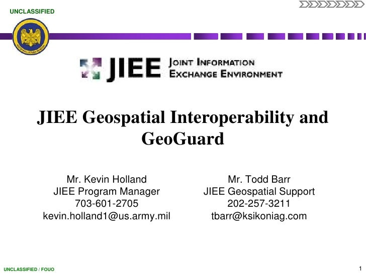 JIEE Geospatial Interoperability and GeoGuard<br />Mr. Todd Barr<br />JIEE Geospatial Support<br />202-257-3211<br />tbarr...